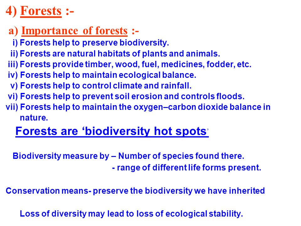 4) Forests :- a) Importance of forests :- i) Forests help to preserve biodiversity. ii) Forests are natural habitats of plants and animals. iii) Fores