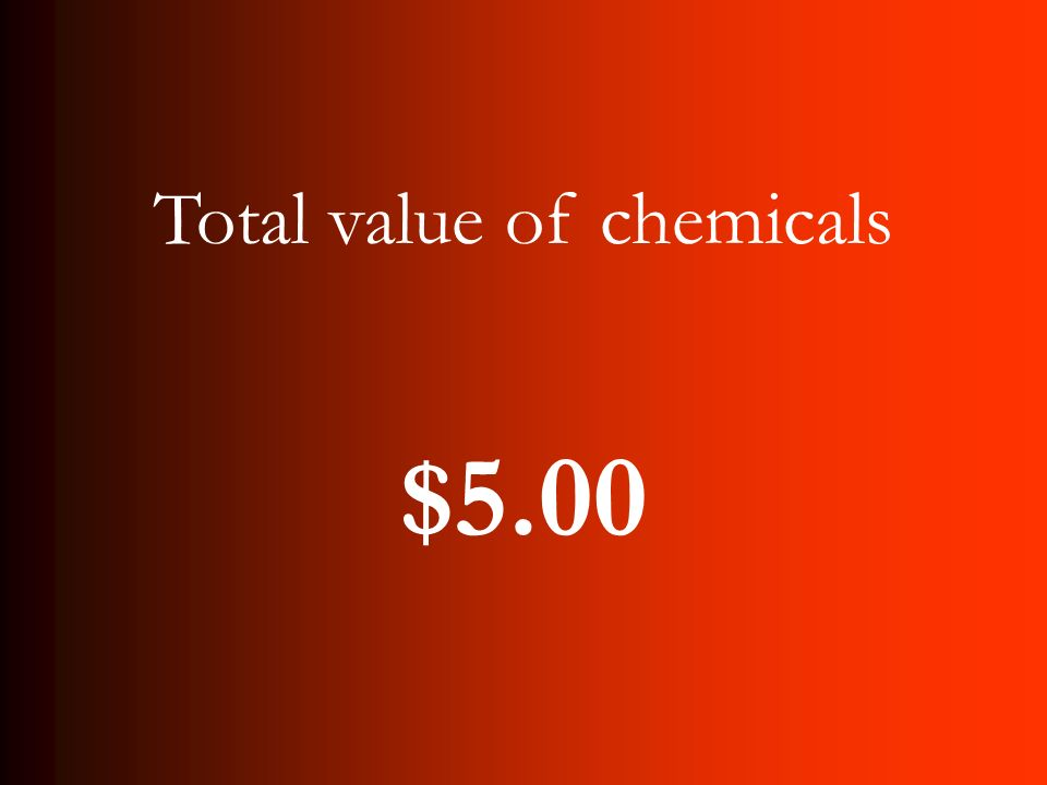$5.00 Total value of chemicals