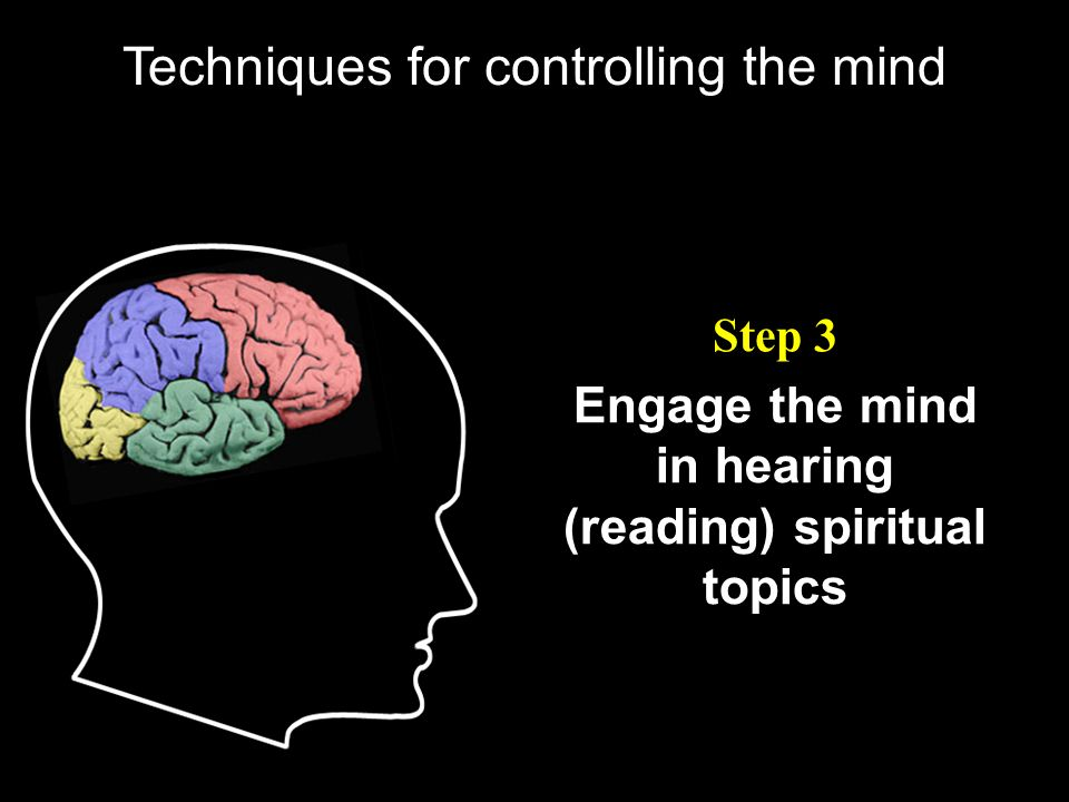 Engage the mind in hearing (reading) spiritual topics Step 3 Techniques for controlling the mind