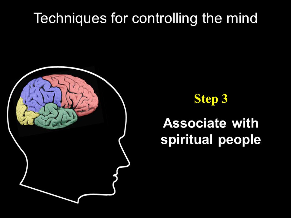 Associate with spiritual people Step 3 Techniques for controlling the mind