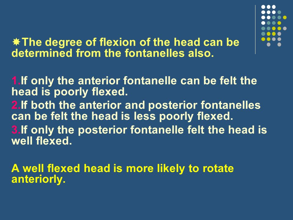 The degree of flexion of the head can be determined from the fontanelles also.