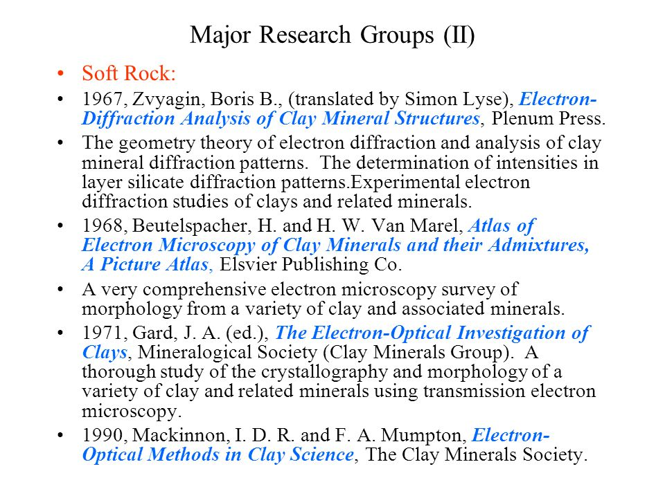 Major Research Groups (II) Soft Rock: 1967, Zvyagin, Boris B., (translated by Simon Lyse), Electron- Diffraction Analysis of Clay Mineral Structures,