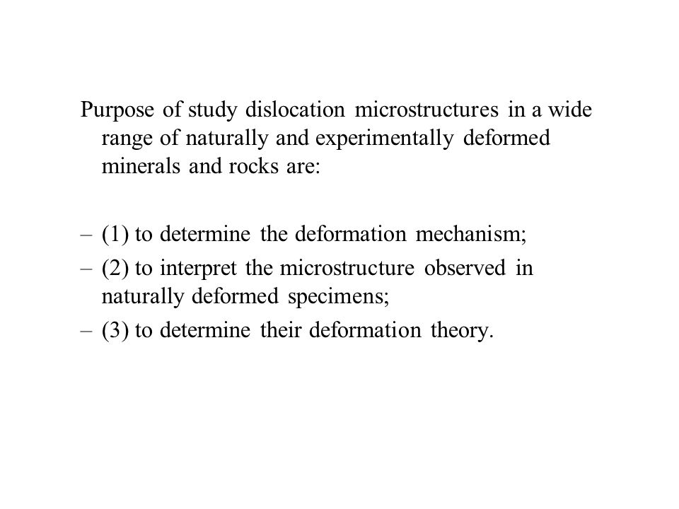 Purpose of study dislocation microstructures in a wide range of naturally and experimentally deformed minerals and rocks are: –(1) to determine the de