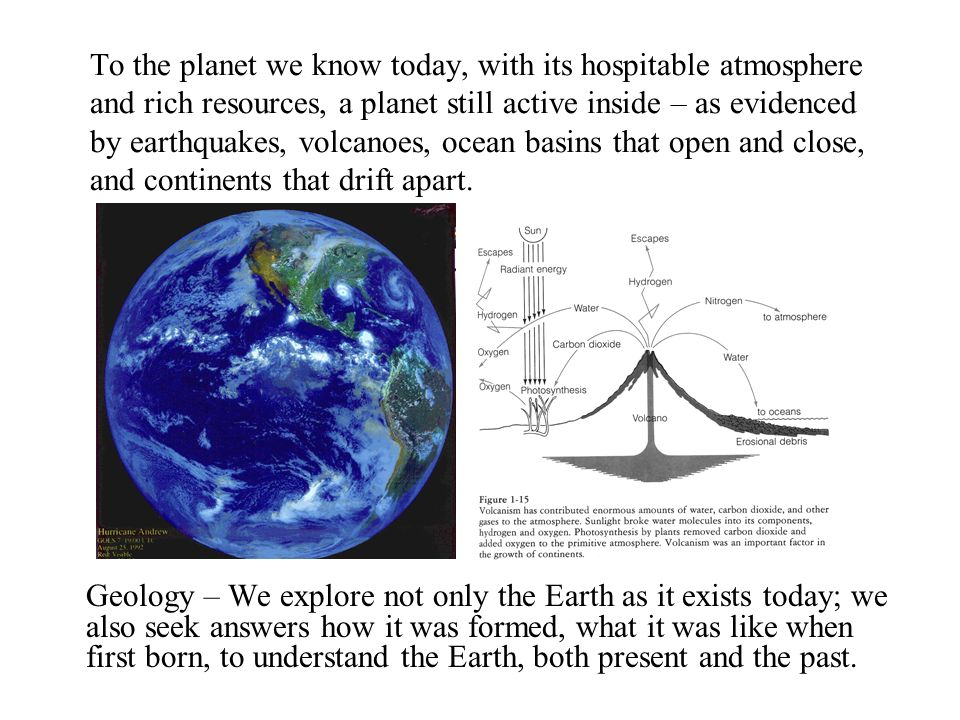 To the planet we know today, with its hospitable atmosphere and rich resources, a planet still active inside – as evidenced by earthquakes, volcanoes,
