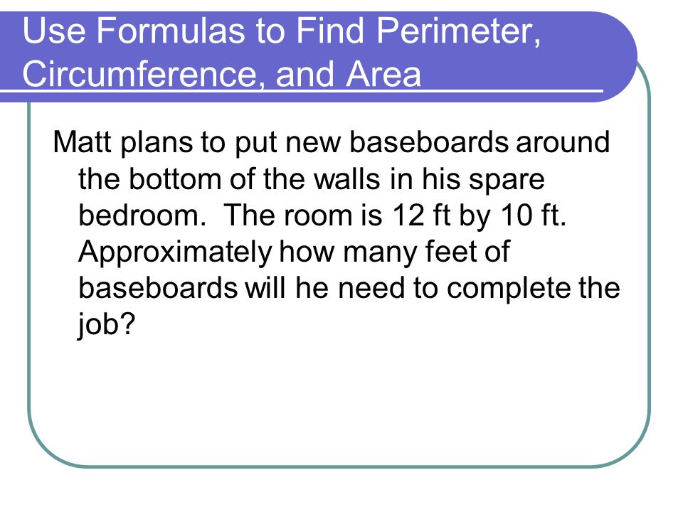Matt plans to put new baseboards around the bottom of the walls in his spare bedroom.