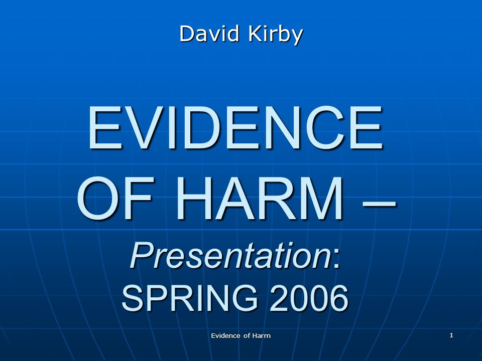 Evidence of Harm 1 EVIDENCE OF HARM – Presentation: SPRING 2006 David Kirby