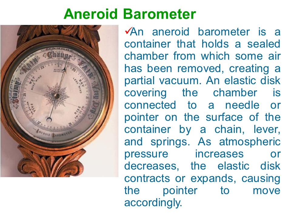 Aneroid barometer A major disadvantage of the mercury barometer is its bulkiness and fragility. The long glass tube can break easily, and mercury leve