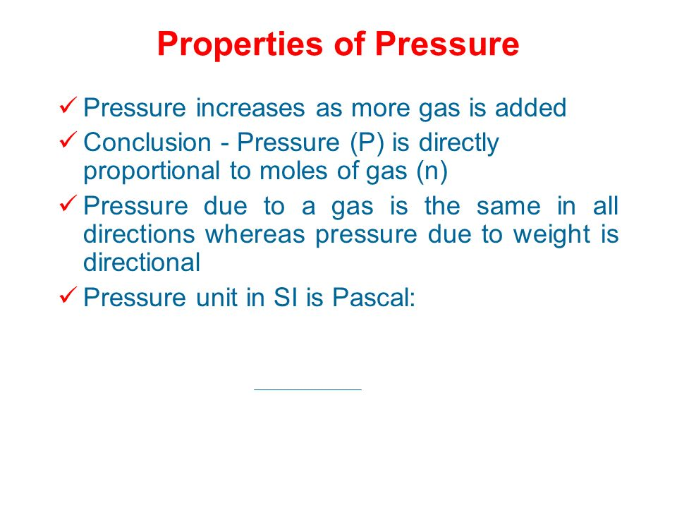 Pressure of the Gases Pressure (P) is the force exerted on a surface divided by the area of the surface