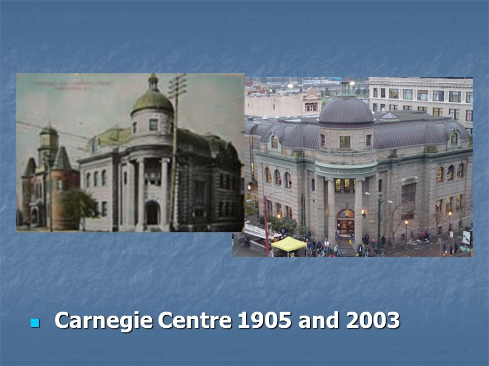Carnegie Centre 1905 and 2003 Carnegie Centre 1905 and 2003