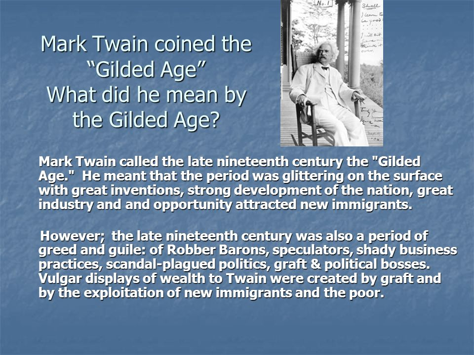 Mark Twain coined the Gilded Age What did he mean by the Gilded Age? Mark Twain called the late nineteenth century the