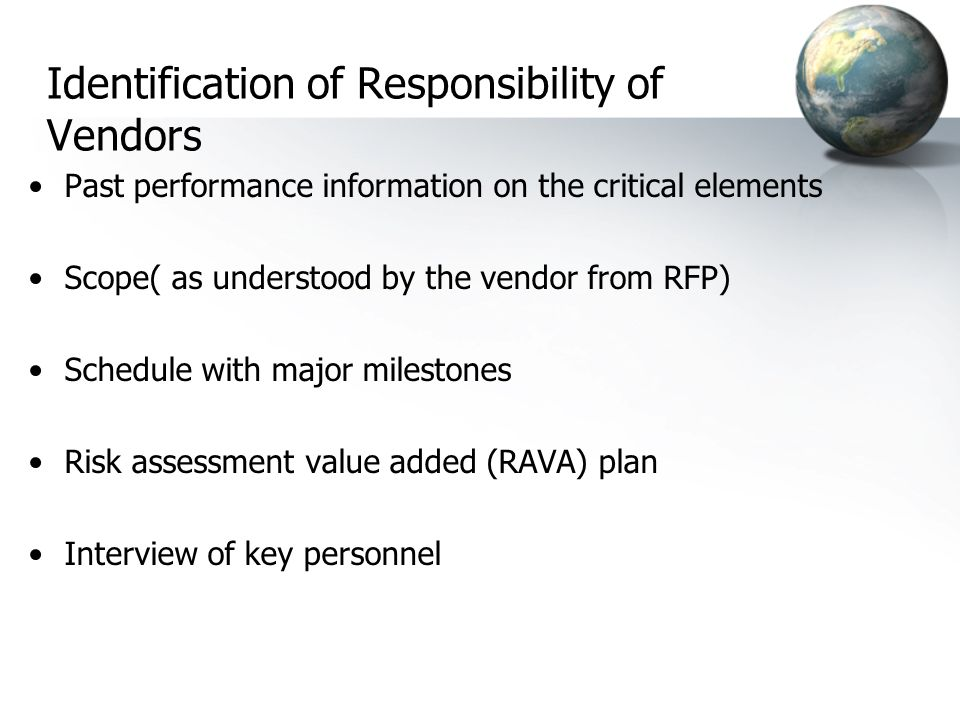 Identification of Responsibility of Vendors Past performance information on the critical elements Scope( as understood by the vendor from RFP) Schedule with major milestones Risk assessment value added (RAVA) plan Interview of key personnel