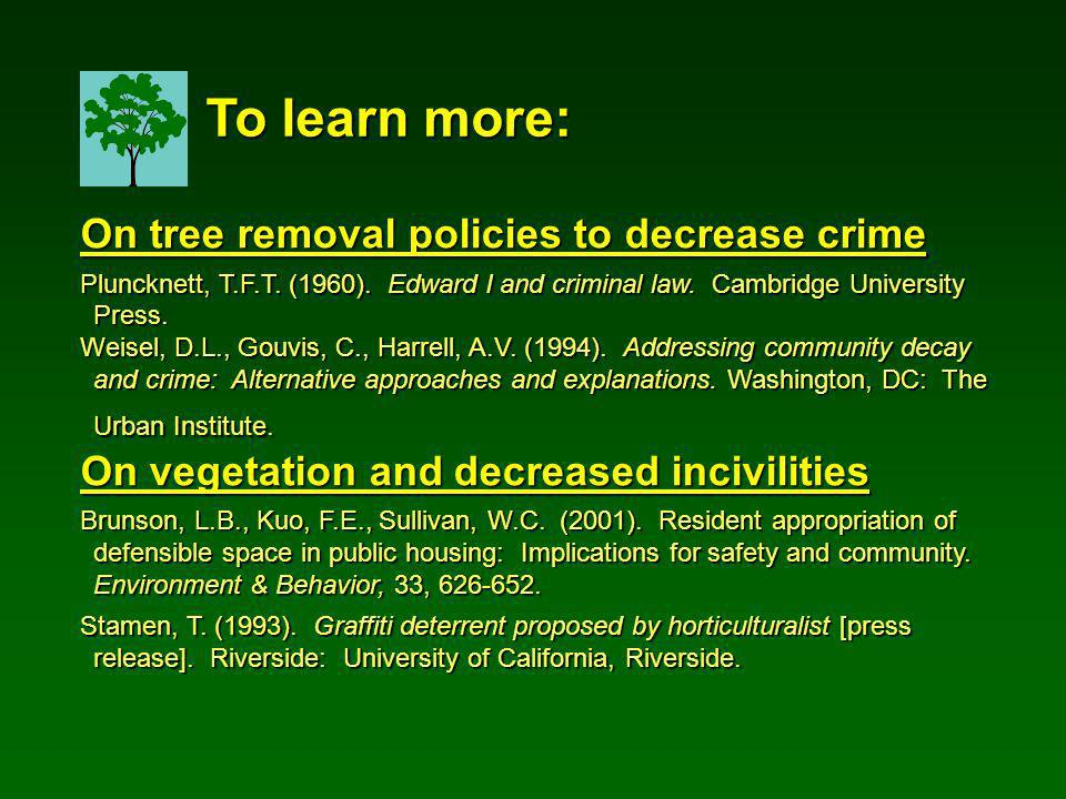On tree removal policies to decrease crime Pluncknett, T.F.T. (1960). Edward I and criminal law. Cambridge University Press. Weisel, D.L., Gouvis, C.,
