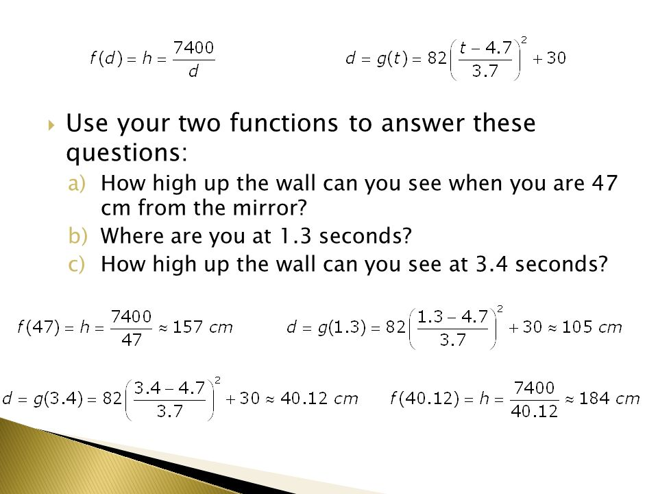 Use your two functions to answer these questions: a)How high up the wall can you see when you are 47 cm from the mirror.