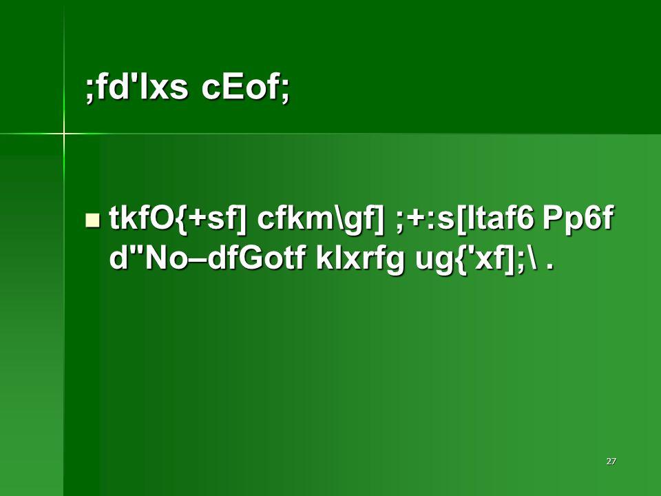 27 ;fd lxs cEof; tkfO{+sf] cfkm\gf] ;+:s[ltaf6 Pp6f d No–dfGotf klxrfg ug{ xf];\.