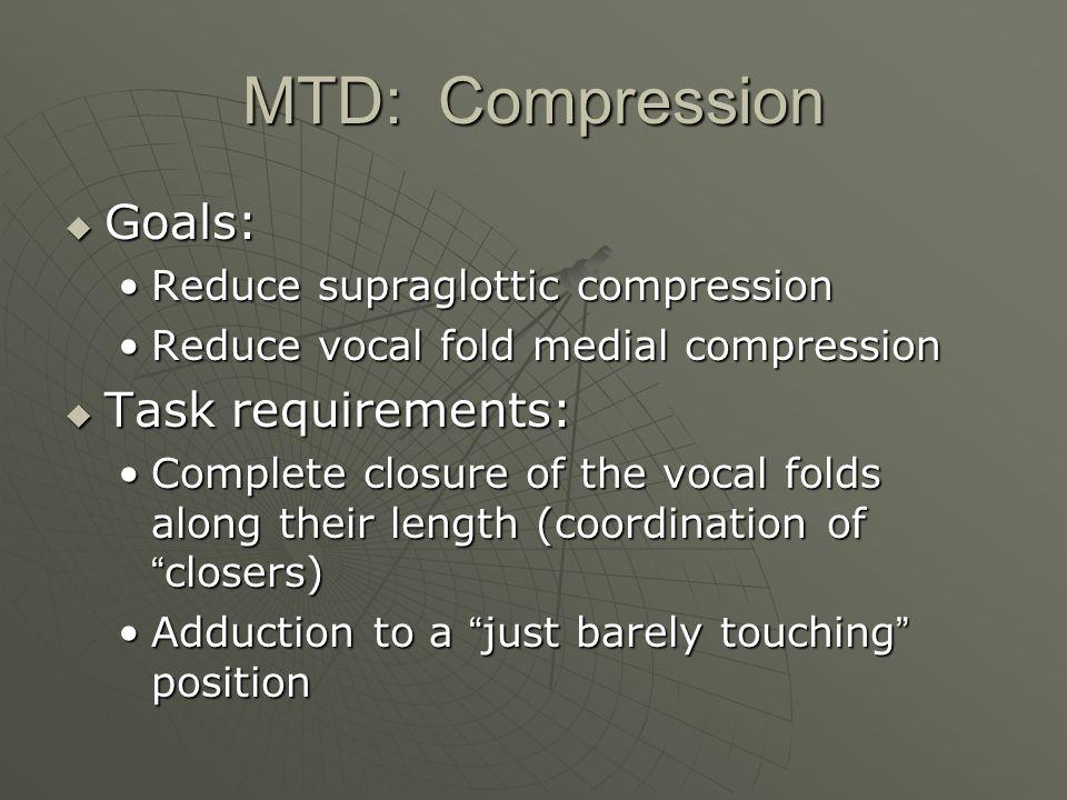 MTD: Compression Goals: Goals: Reduce supraglottic compressionReduce supraglottic compression Reduce vocal fold medial compressionReduce vocal fold me