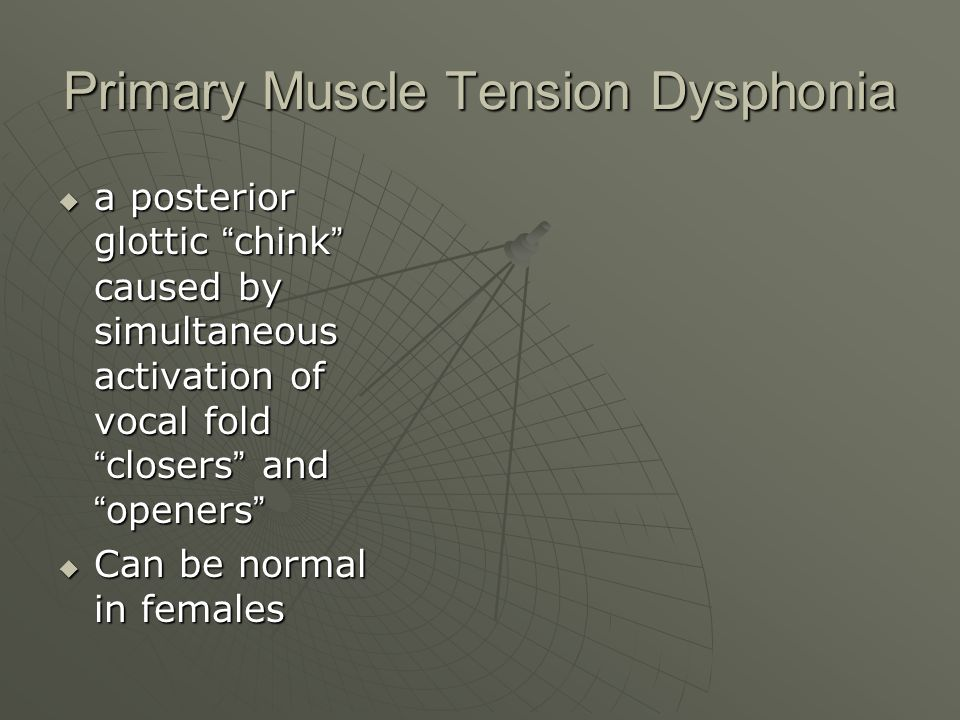 Primary Muscle Tension Dysphonia a posterior glottic chink caused by simultaneous activation of vocal fold closers and openers a posterior glottic chi