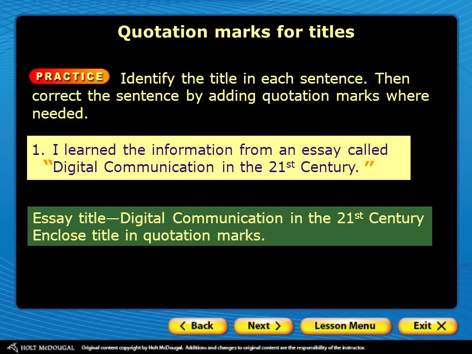 1.I learned the information from an essay called Digital Communication in the 21 st Century. Identify the title in each sentence. Then correct the sen