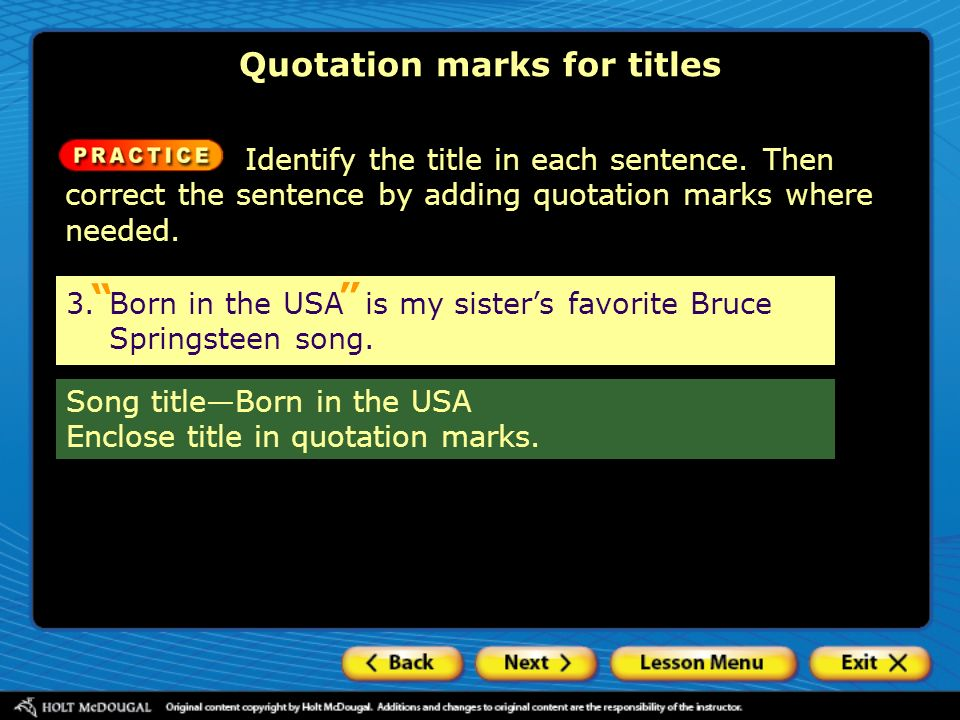 Quotation marks for titles Identify the title in each sentence. Then correct the sentence by adding quotation marks where needed. 3.Born in the USA is