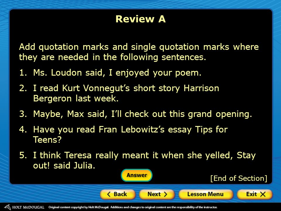 Review A Add quotation marks and single quotation marks where they are needed in the following sentences. 1.Ms. Loudon said, I enjoyed your poem. 2.I