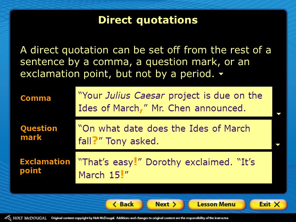 Direct quotations Your Julius Caesar project is due on the Ides of March, Mr. Chen announced. On what date does the Ides of March fall ? Tony asked. A