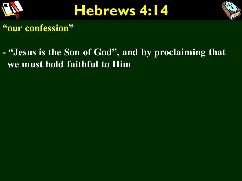 Hebrews 4:14 our confession - Jesus is the Son of God, and by proclaiming that we must hold faithful to Him