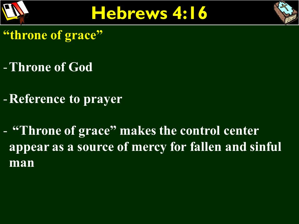 Hebrews 4:16 throne of grace -Throne of God -Reference to prayer - Throne of grace makes the control center appear as a source of mercy for fallen and