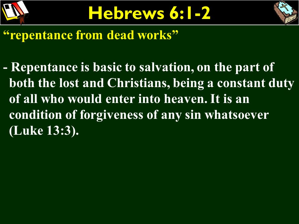 Hebrews 6:1-2 repentance from dead works - Repentance is basic to salvation, on the part of both the lost and Christians, being a constant duty of all
