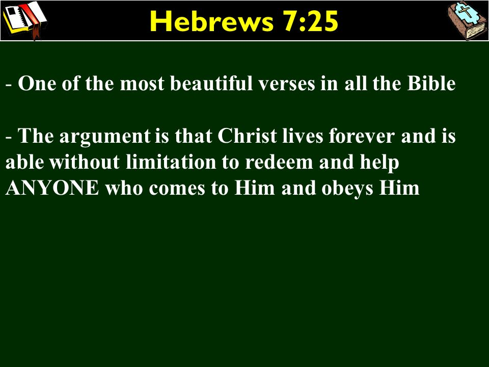 Hebrews 7:25 - One of the most beautiful verses in all the Bible - The argument is that Christ lives forever and is able without limitation to redeem