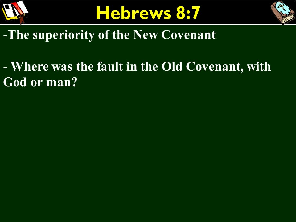 Hebrews 8:7 -The superiority of the New Covenant - Where was the fault in the Old Covenant, with God or man?