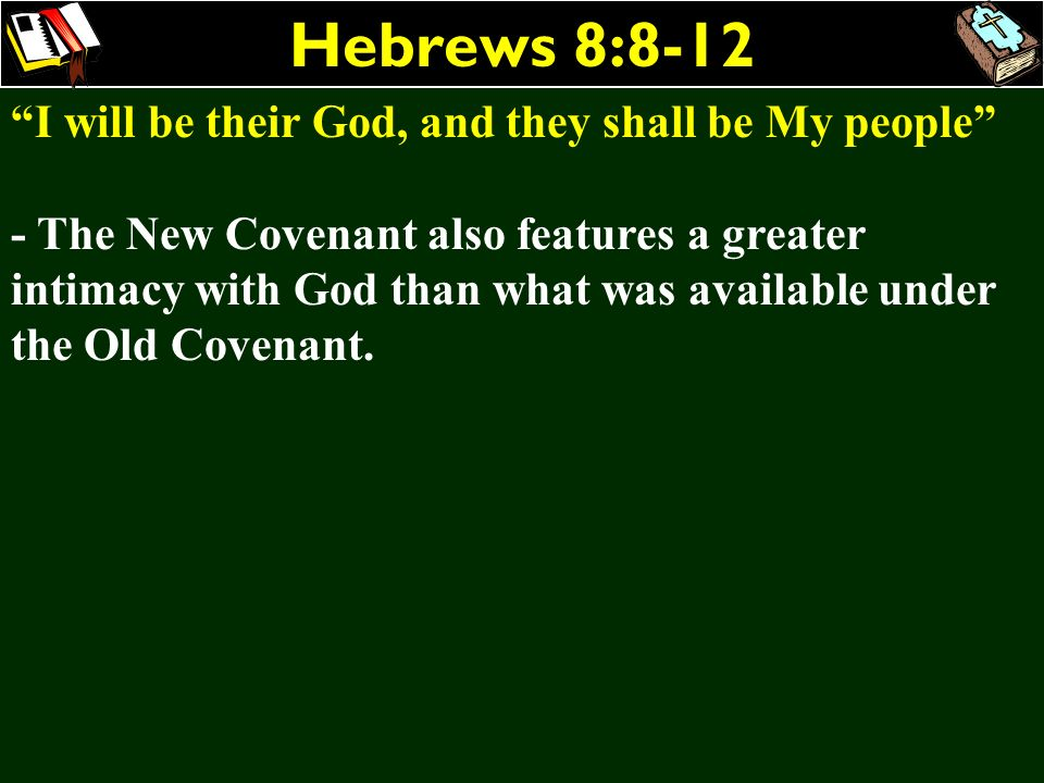 Hebrews 8:8-12 I will be their God, and they shall be My people - The New Covenant also features a greater intimacy with God than what was available u