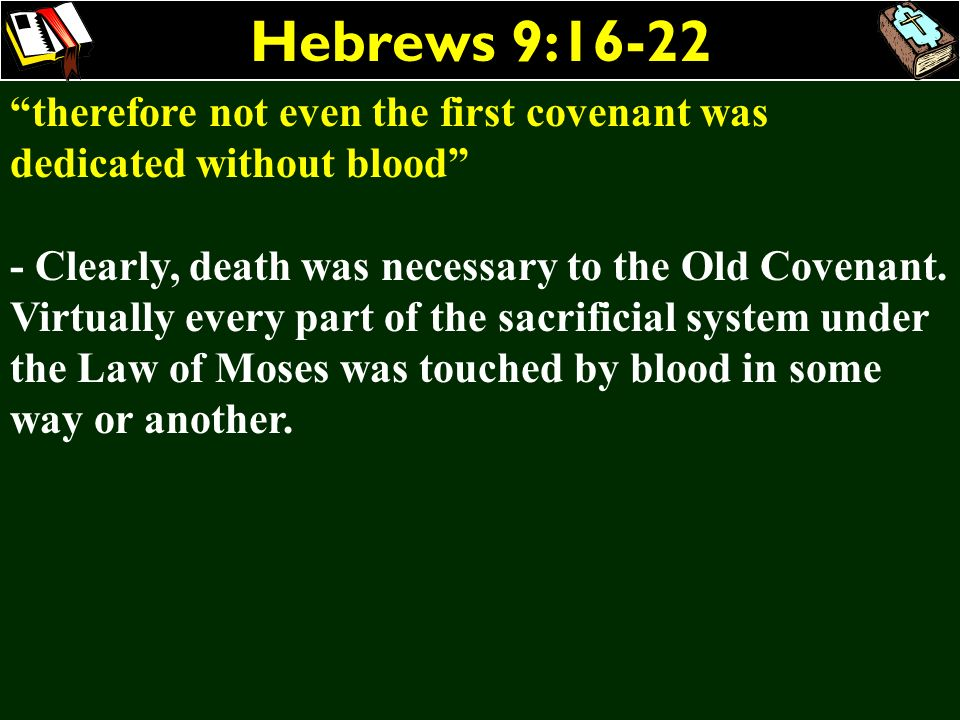 Hebrews 9:16-22 therefore not even the first covenant was dedicated without blood - Clearly, death was necessary to the Old Covenant. Virtually every