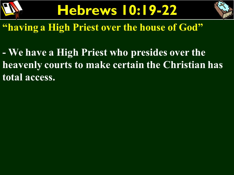 Hebrews 10:19-22 having a High Priest over the house of God - We have a High Priest who presides over the heavenly courts to make certain the Christia