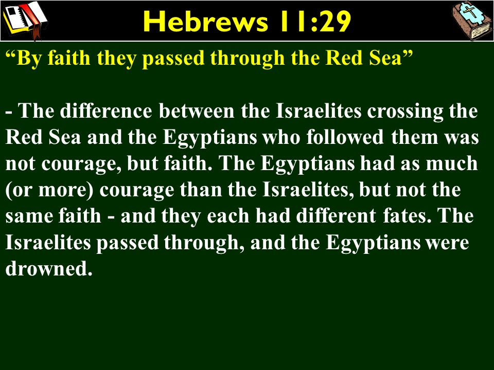 Hebrews 11:29 By faith they passed through the Red Sea - The difference between the Israelites crossing the Red Sea and the Egyptians who followed the