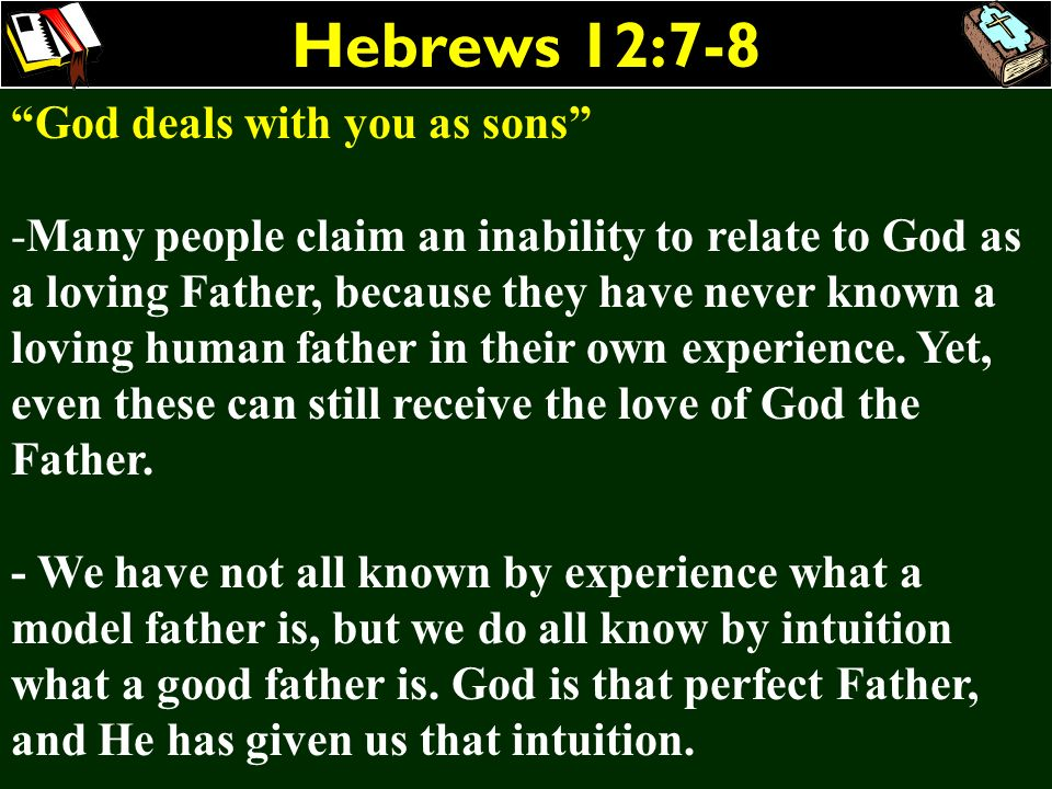 Hebrews 12:7-8 God deals with you as sons -Many people claim an inability to relate to God as a loving Father, because they have never known a loving