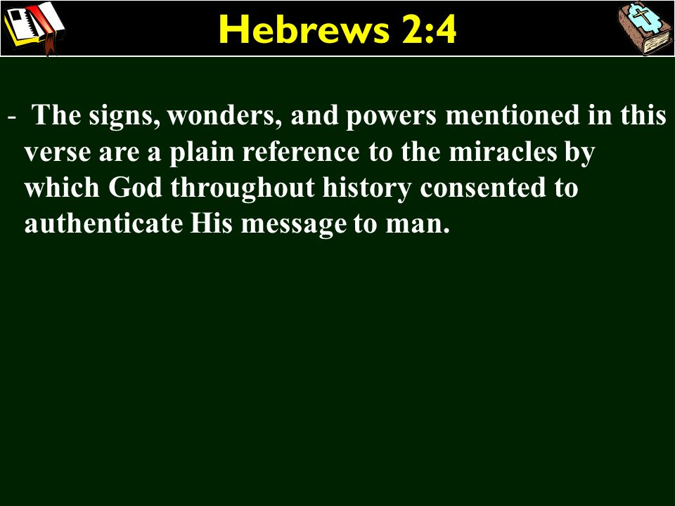 Hebrews 2:4 - The signs, wonders, and powers mentioned in this verse are a plain reference to the miracles by which God throughout history consented t