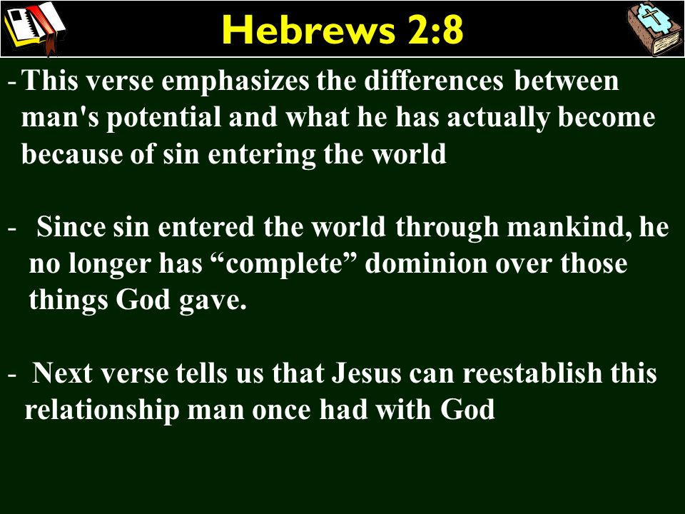 Hebrews 2:8 -This verse emphasizes the differences between man's potential and what he has actually become because of sin entering the world - Since s