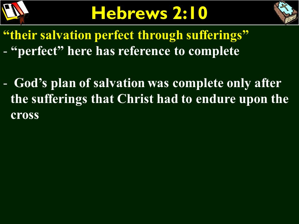 Hebrews 2:10 their salvation perfect through sufferings - perfect here has reference to complete - Gods plan of salvation was complete only after the