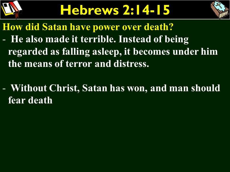 Hebrews 2:14-15 How did Satan have power over death? - He also made it terrible. Instead of being regarded as falling asleep, it becomes under him the