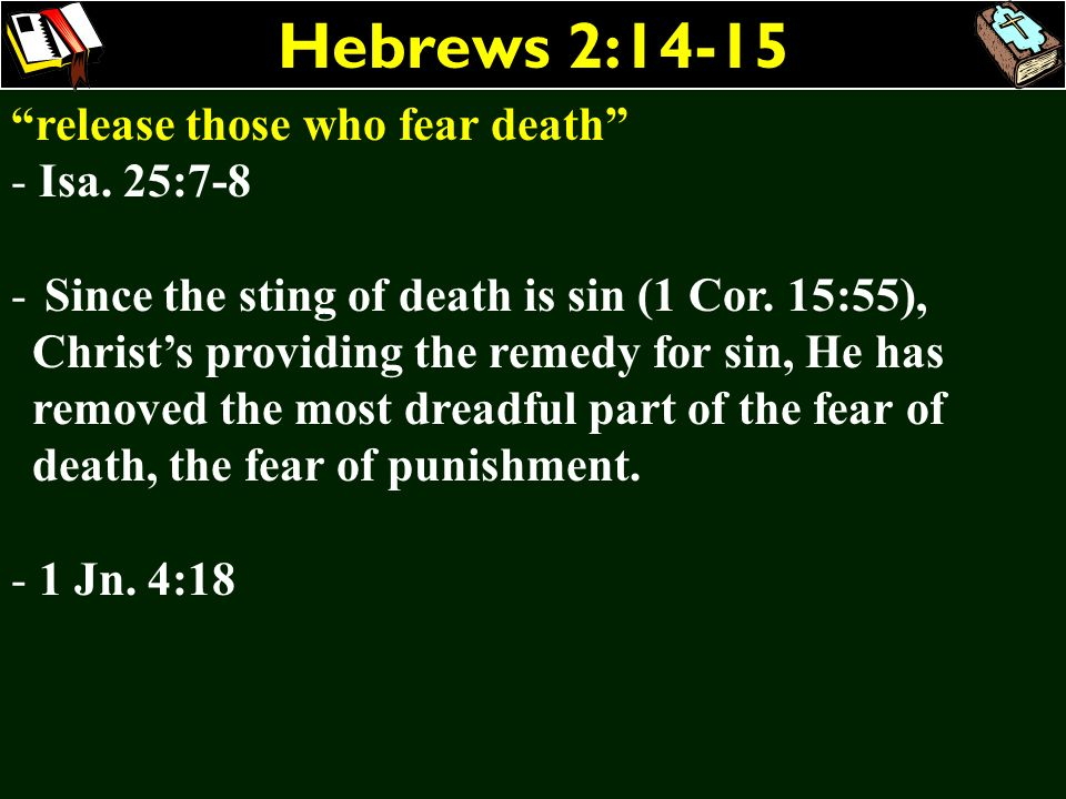 Hebrews 2:14-15 release those who fear death - Isa. 25:7-8 - Since the sting of death is sin (1 Cor. 15:55), Christs providing the remedy for sin, He