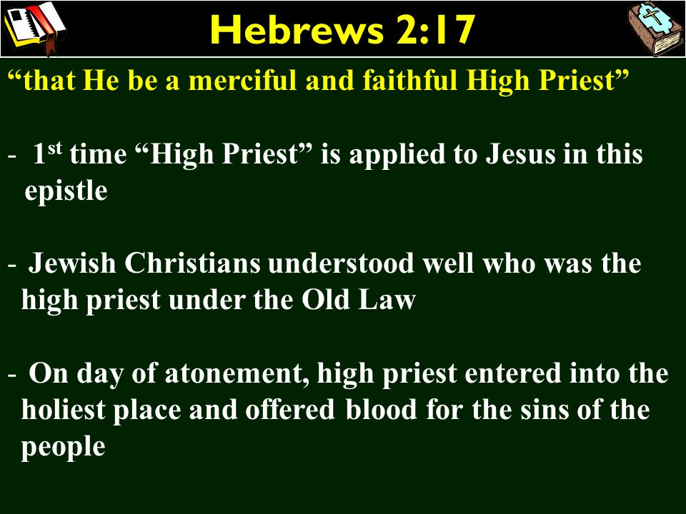 Hebrews 2:17 that He be a merciful and faithful High Priest - 1 st time High Priest is applied to Jesus in this epistle - Jewish Christians understood