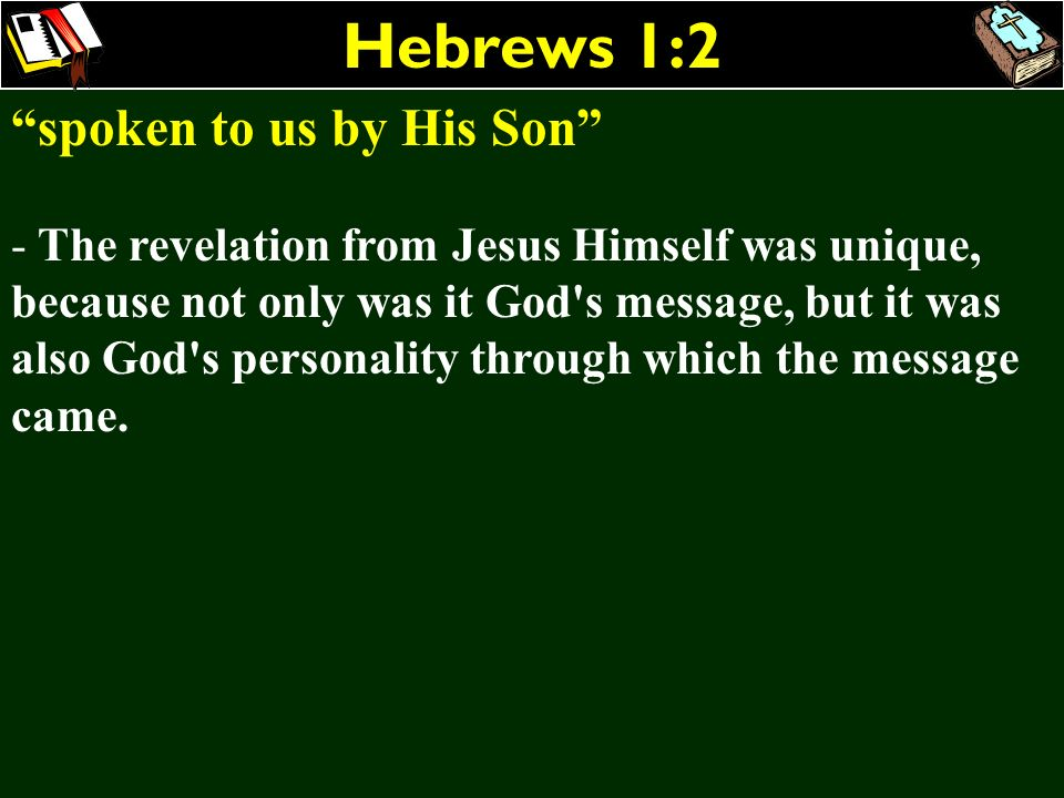 Hebrews 1:2 spoken to us by His Son - The revelation from Jesus Himself was unique, because not only was it God's message, but it was also God's perso