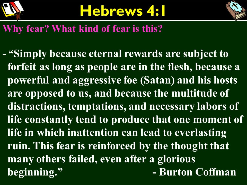 Hebrews 4:1 Why fear? What kind of fear is this? - Simply because eternal rewards are subject to forfeit as long as people are in the flesh, because a