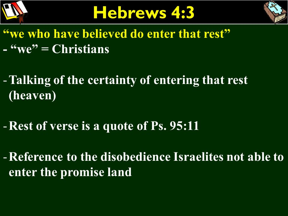 Hebrews 4:3 we who have believed do enter that rest - we = Christians -Talking of the certainty of entering that rest (heaven) -Rest of verse is a quo