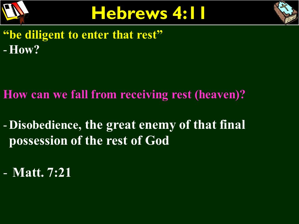 Hebrews 4:11 be diligent to enter that rest -How? How can we fall from receiving rest (heaven)? -Disobedience, the great enemy of that final possessio