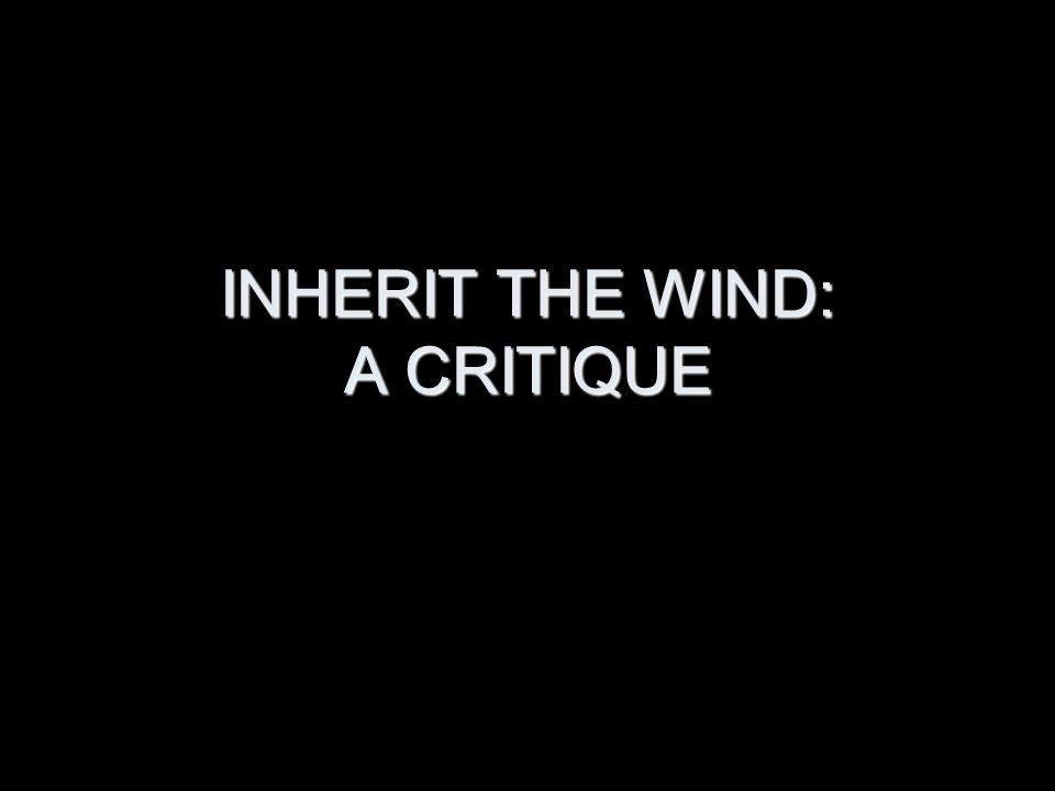 INHERIT THE WIND: A CRITIQUE