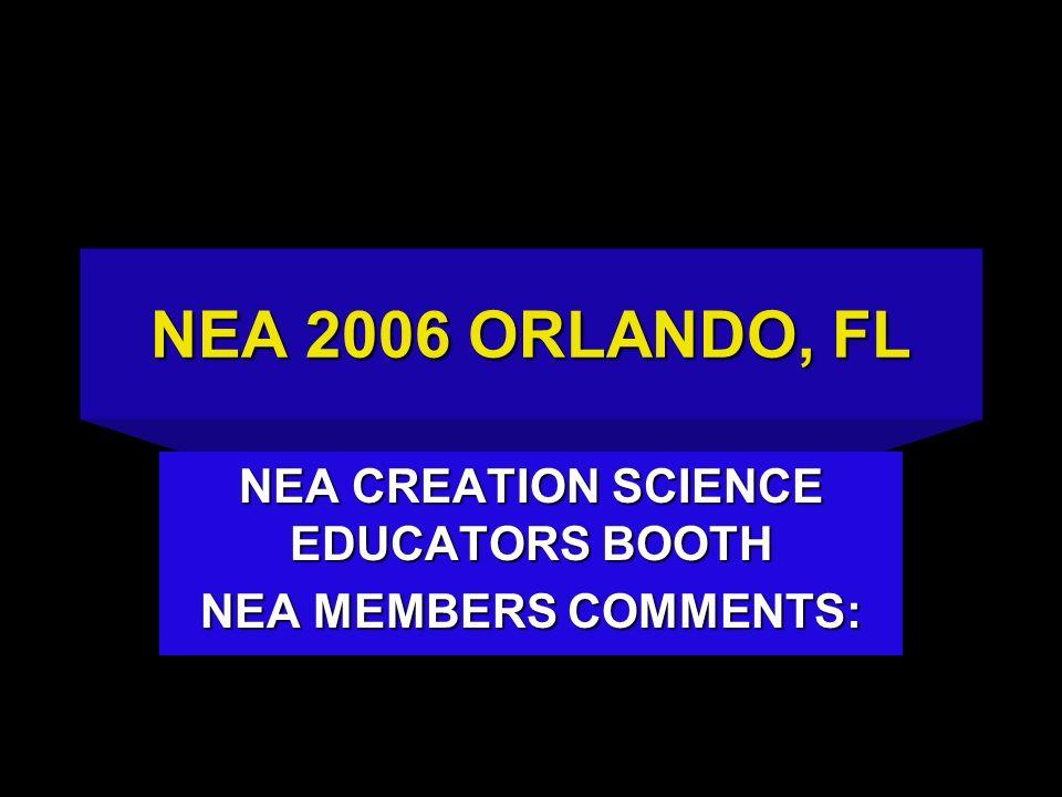 NEA 2006 ORLANDO, FL NEA CREATION SCIENCE EDUCATORS BOOTH NEA MEMBERS COMMENTS:
