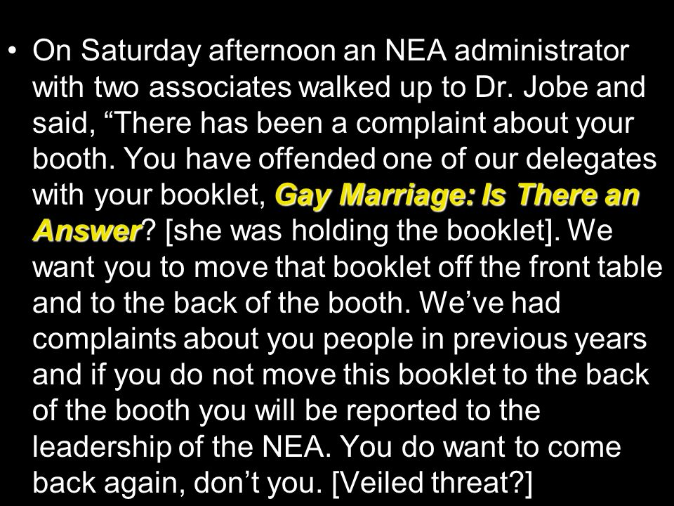 Gay Marriage: Is There an AnswerOn Saturday afternoon an NEA administrator with two associates walked up to Dr. Jobe and said, There has been a compla