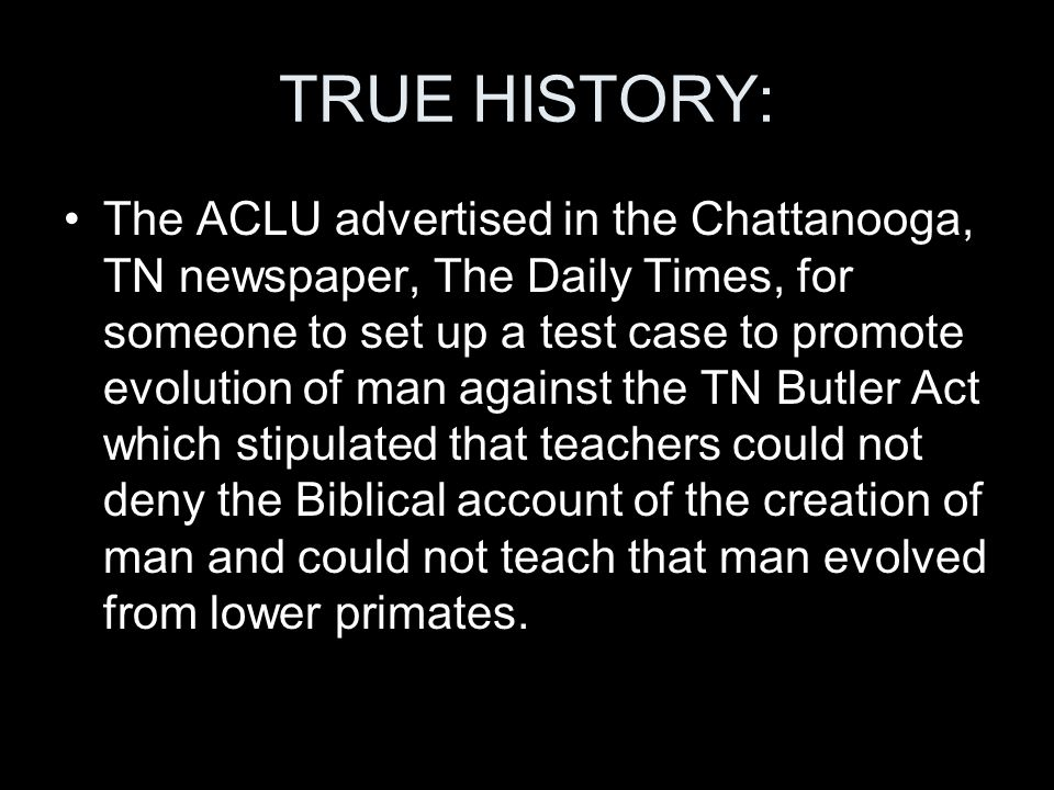 TRUE HISTORY: The ACLU advertised in the Chattanooga, TN newspaper, The Daily Times, for someone to set up a test case to promote evolution of man aga