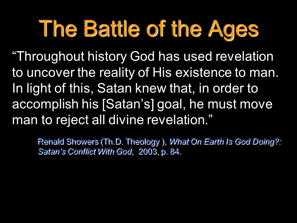The Battle of the Ages Throughout history God has used revelation to uncover the reality of His existence to man. In light of this, Satan knew that, i
