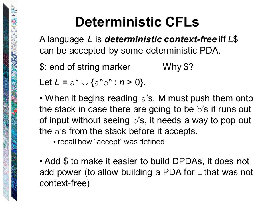 Deterministic CFLs A language L is deterministic context-free iff L$ can be accepted by some deterministic PDA. $: end of string markerWhy $? Let L =